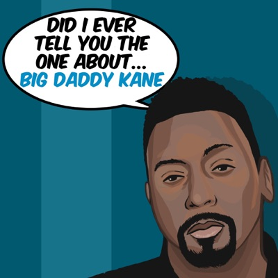 Did I Ever Tell You The One About... Podcast:Antonio Big Daddy Kane Hardy and MC Serch