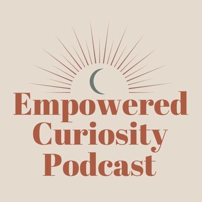 Empowered Curiosity Podcast