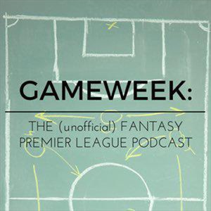 Gameweek: The (unofficial) Fantasy Premier League Podcast