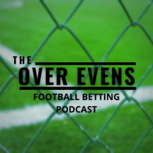 The Over Evens Football Betting Podcast