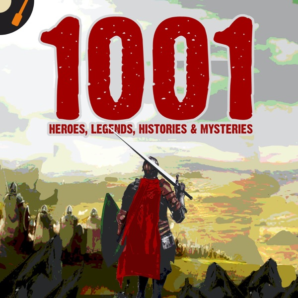 1001 Heroes, Legends, Histories & Mysteries Podcast image