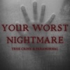 Your Worst Nightmare: True Crime and Paranormal artwork