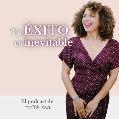 Tu éxito es inevitable con Maïté Issa:Maite Issa