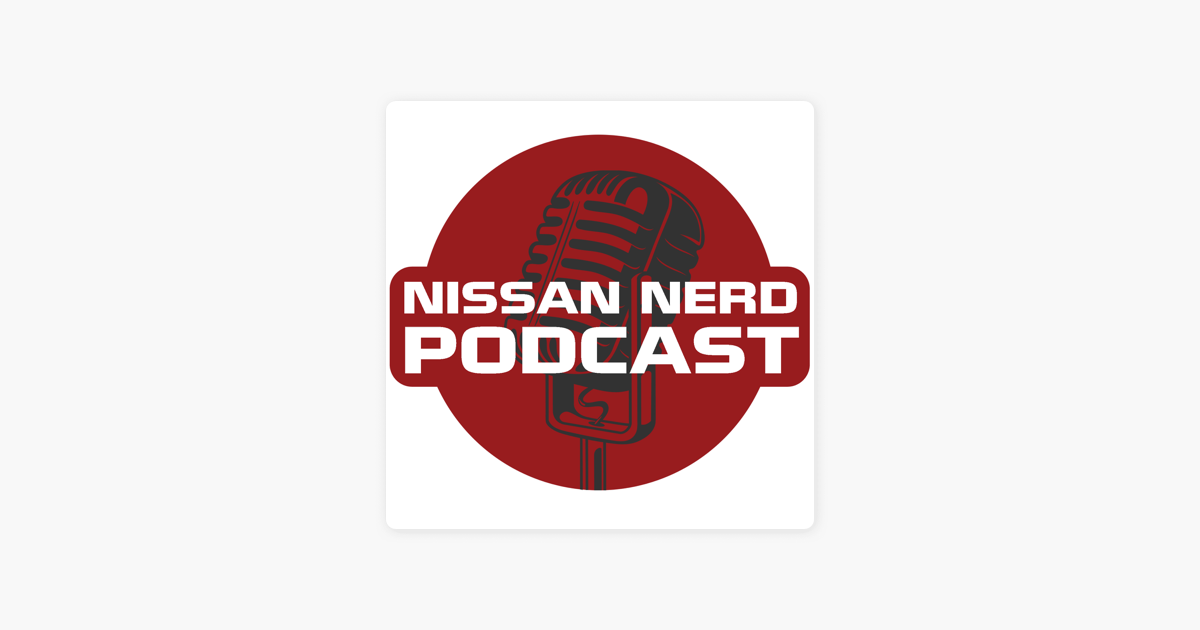 Nissan Nerd Podcast: Ep 29: Nissan Ends Production of ...