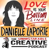Unmistakable Classics: Danielle Laporte | Love as Your Bottom Line