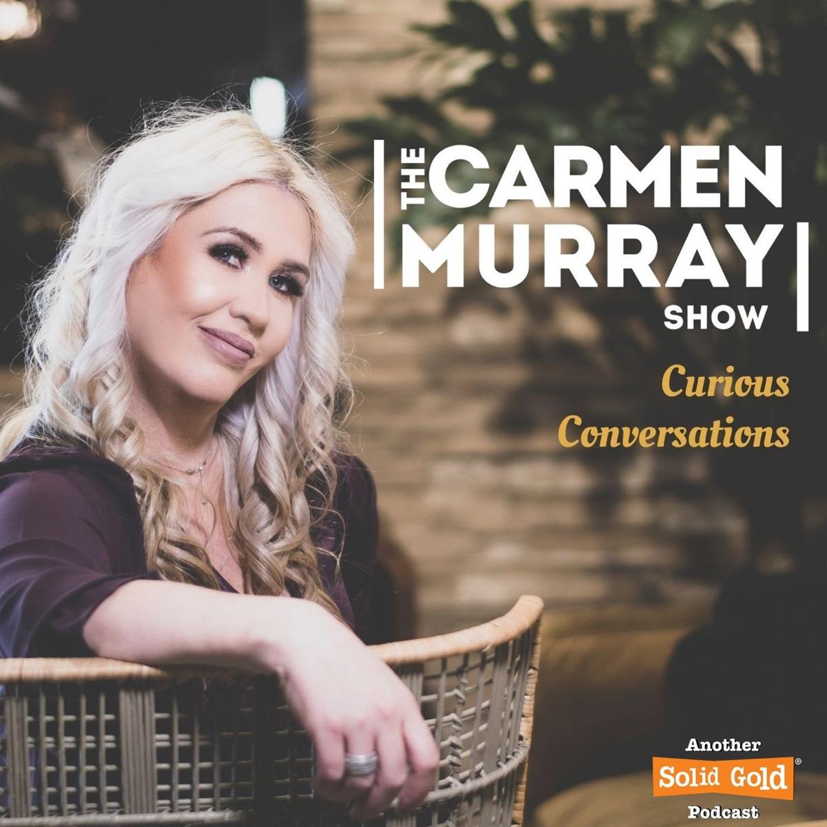 The Carmen Murray Show - Curious Conversations