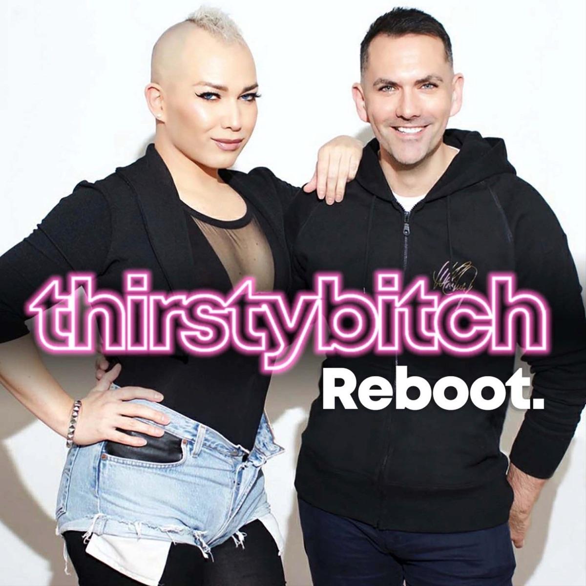 Thirsty Bitch Reboot - LGBTQ Podcast