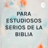 PARA ESTUDIOSOS SERIOS DE LA BIBLIA