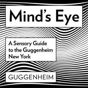 Mind's Eye: A Sensory Guide to the Guggenheim New York