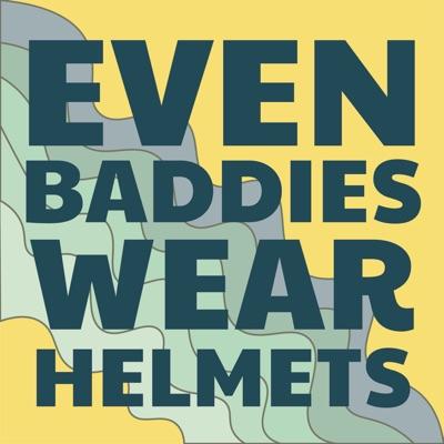 Even Baddies Wear Helmets