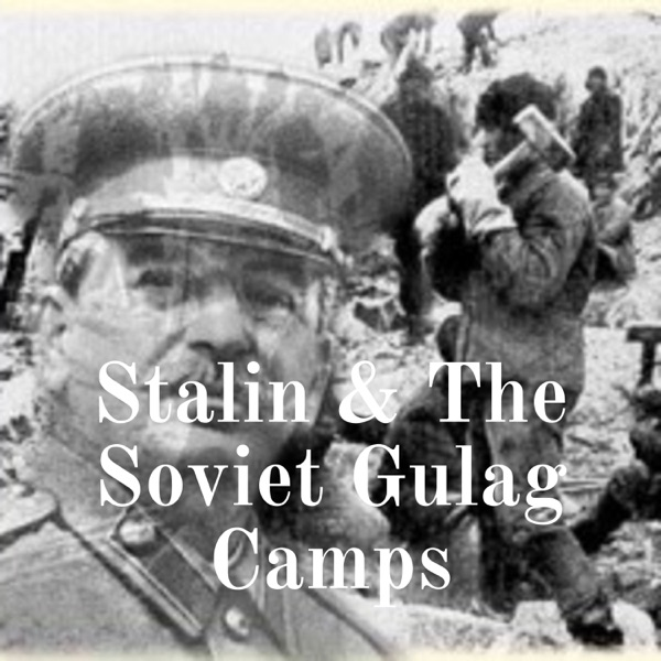 Stalin & The Soviet Gulag Camps