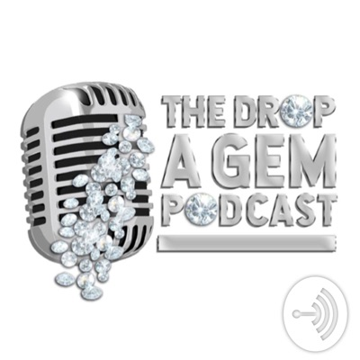 The Drop A Gem Podcast