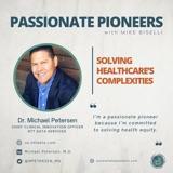 Solving Healthcare's Complexities with Dr. Michael Petersen