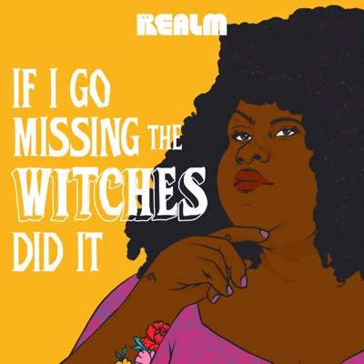 If I Go Missing the Witches Did It:Realm
