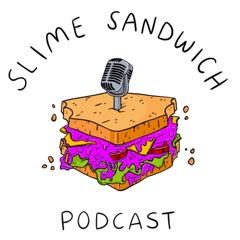 Slime Sandwich Podcast