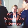 What To Wear To An Interview  artwork