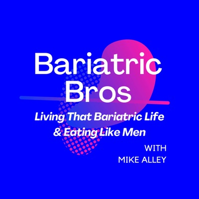 Bariatric Bros - Living That Bariatric Life & Eating Like Men:Mike Alley