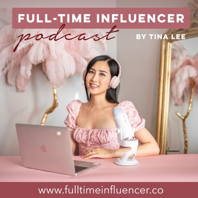 Full-Time Influencer Podcast:Tina Lee
