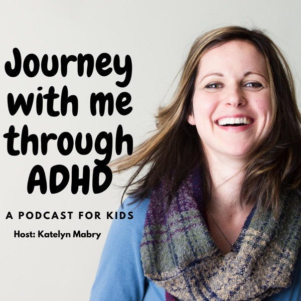 Journey With Me Through ADHD: A Podcast for Kids Artwork