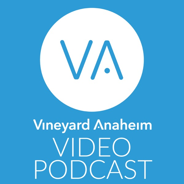 Vineyard Anaheim – Video Podcast