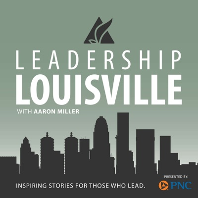 The Leadership Louisville Podcast with Aaron Miller