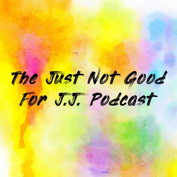 The Just Not Good For J.J. Podcast