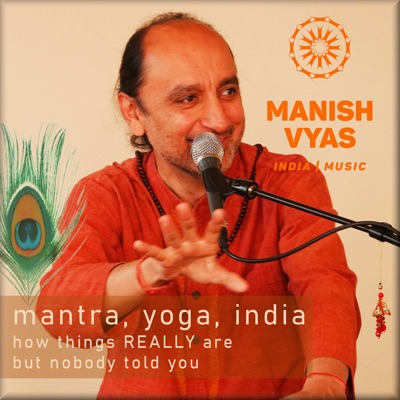 Manish Vyas : India, its Paths, Traditions, Music and Mantra