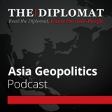 Image of The Diplomat   Asia Geopolitics podcast