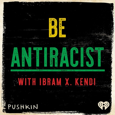 Be Antiracist with Ibram X. Kendi:iHeartRadio & Pushkin Industries