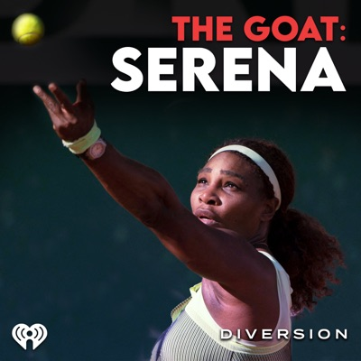 The GOAT: Serena:iHeartRadio and Diversion Podcasts