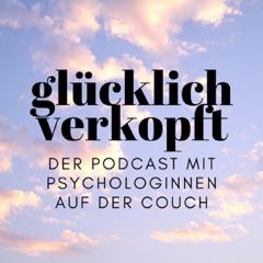 glücklich verkopft - der Psychologie Podcast