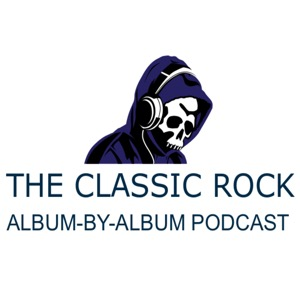 The Classic Rock Album-By-Album Podcast