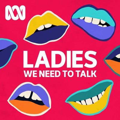 Ladies, We Need To Talk:ABC Radio