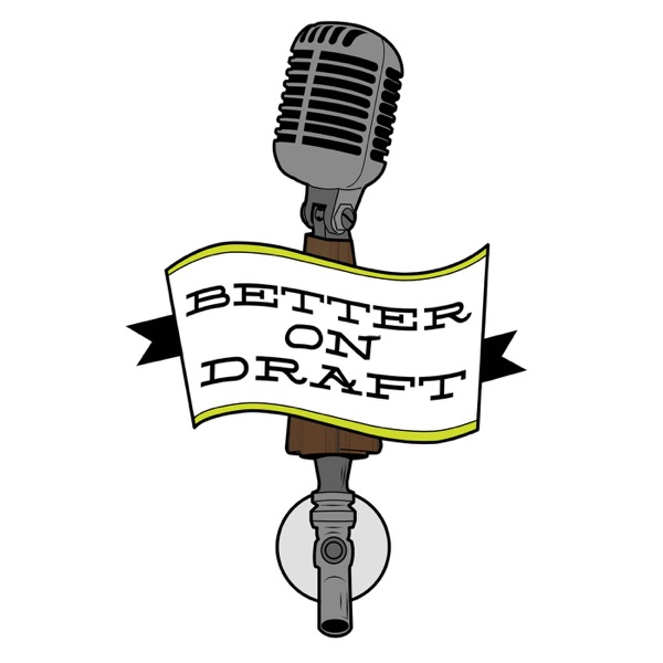 Better on Draft   Craft Beer Podcast podcast show image