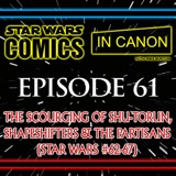Star Wars: Comics In Canon - Ep 61: The Scourging Of Shu-Torun, Shapeshifters & The Partisans (Star Wars #62-67)
