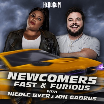 Newcomers: Fast & Furious, with Nicole Byer and Jon Gabrus:Headgum