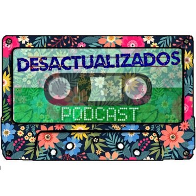 Desactualizados Podcast:Desactualizados