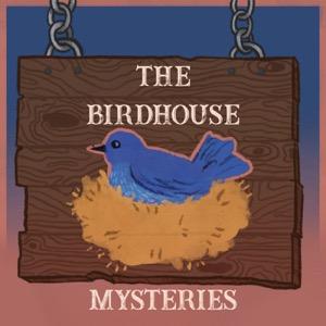 The Birdhouse Mysteries Podcast