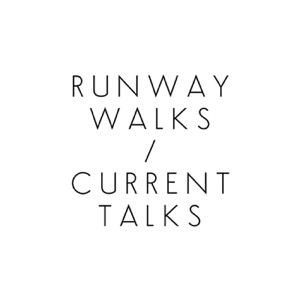 Runway Walks / Current Talks