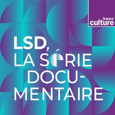 LSD, La série documentaire:France Culture