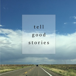 tell good stories