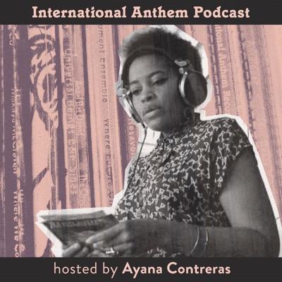 International Anthem Podcast:International Anthem