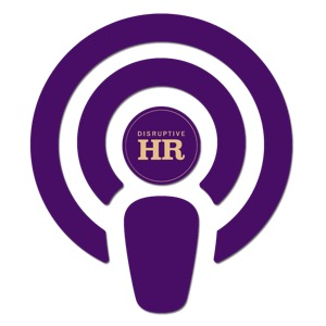 Disruptive HR Podcasts