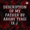 DESCRIPTION OF MY FATHER BY ABHAY TYAGI IX J  artwork
