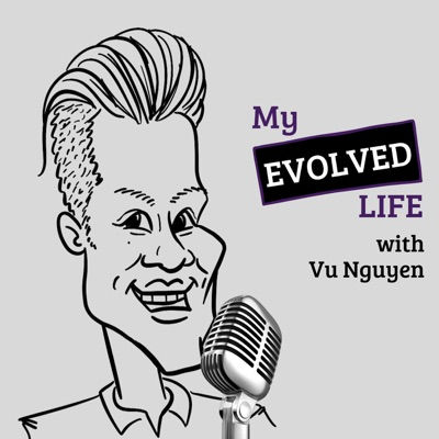 My Evolved Life w/ Vu Nguyen