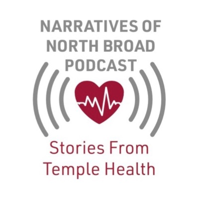 Narratives of North Broad Podcast - Stories From Temple Health