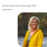 Grief and Discovering YOU | Lydia Knorr