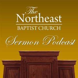 Northeast Baptist Church Sermon Podcast
