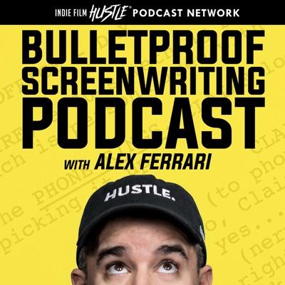 Bulletproof Screenwriting™ Podcast with Alex Ferrari:Alex Ferrari