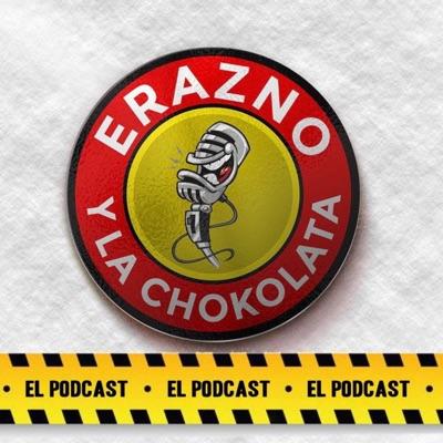 Erazno y La Chokolata El Podcast:El Podcast Mas Chido